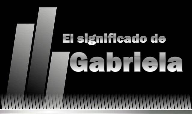 Significado de Gabriela
