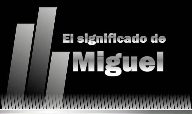 Significado de Miguel