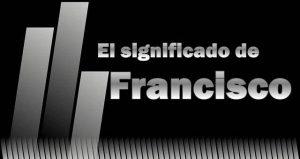 El significado de Francisco