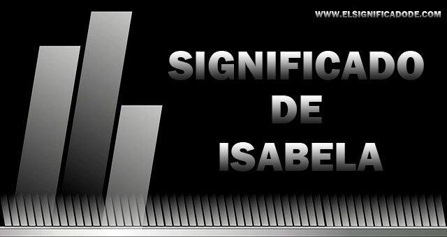 Sigificado del nombre femenino Isabela