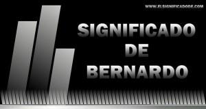 Significado de Bernardo | Nombre masculino de origen germano