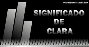 Significado de Clara  nombre femenino de origen latín