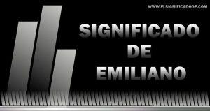 Significado de Emiliano
