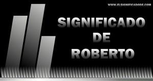 Origen y Significado del nombre masculino Roberto