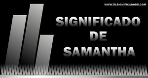 Significado de Samantha | Nombre femenino de origen  arameo