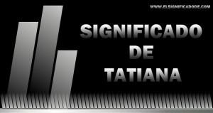 Significado de Tatiana nombre femenino de origen griego