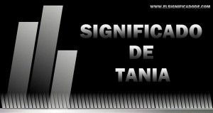 Significado de Tania. Decubrelo todo sobre este nombre femenino