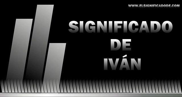 significado del nombre ivan