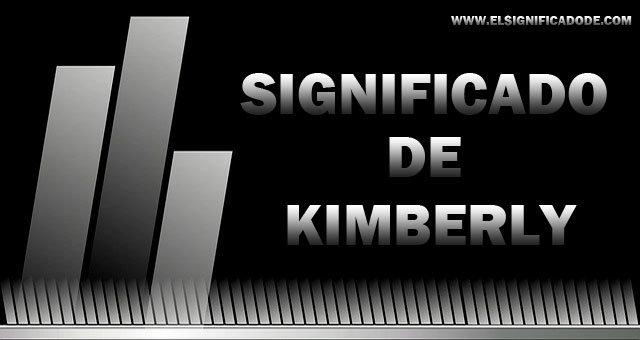 Significado y caracteristicas del nombre Kimberly