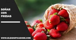 Significado de Soñar con fresas