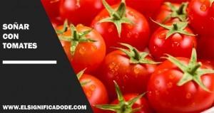 Significados e interpretaciones de soñar con tomates