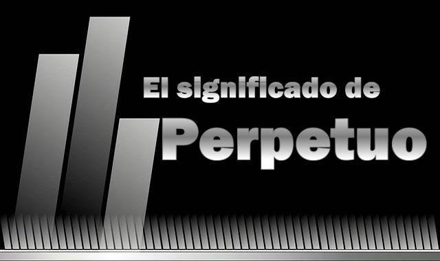 Significado de Perpetuo