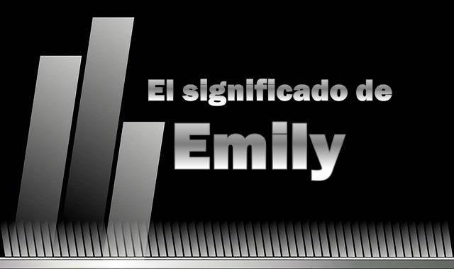 Significado del nombre Emily