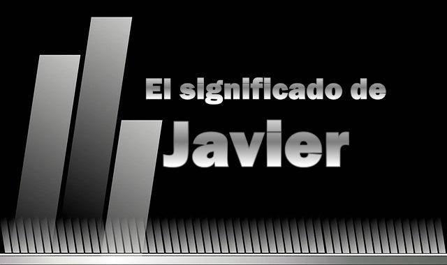 Significado del nombre Javier