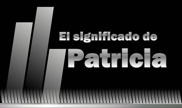 Significado del nombre Patricia