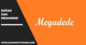 Significado e historia de Megadede