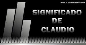 Significado de Claudio nombre masculino de origen Latino
