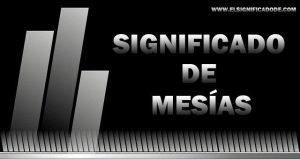Significado de Mesías nombre masculino de origen hebreo