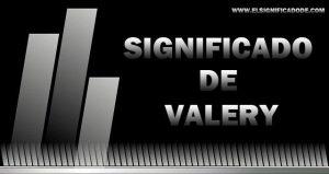 Significado de Valery nombre femenino de origen Latín