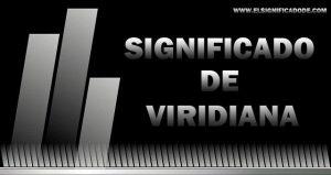 Significado de Viridiana nombre femenino de origen Latino