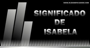 ¿Cual es el significado y el origen del nombre Isabela?