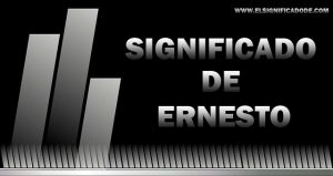 Significado de Ernesto nombre masculino de origen germano