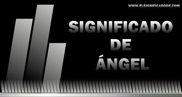 Significado Y Origen Del Nombre Masculino ángel