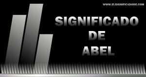 Significado de Abel nombre masculino de origen hebreo