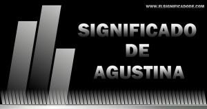 Significado de Agustina nombre femenino de origen latín
