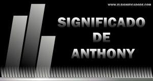 Significado de Anthony nombre masculino de origen griego