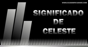 Significado de Celeste nombre femenino de origen latín