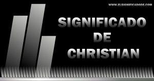 Significado de Christian nombre masculino de origen griego