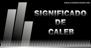 Significado de Caleb | Nombre masculino de origen bíblico