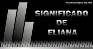 Significado de Eliana nombre femenino de origen hebreo