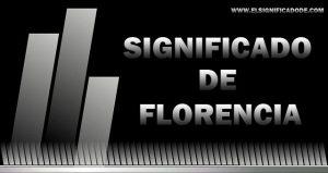 Significado de Florencia nombre femenino de origen latín