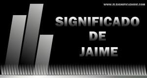 Significado de Jaime nombre masculino de origen hebreo