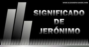 Significado de Jerónimo nombre masculino de origen griego