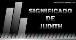 Significado de Judith nombre femenino de origen hebreo