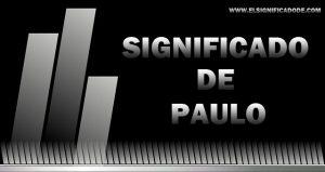 Significado de Paulo nombre masculino de origen latín