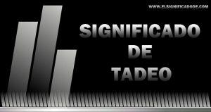 Significado de Tadeo nombre masculino de origen latino