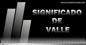 Significado de Valle nombre femenino de origen español