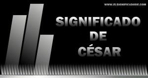 Significado y origen del nombre César