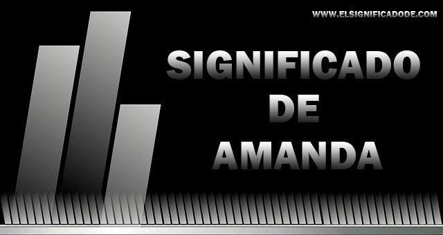 Significado del nombre femenino Amanda