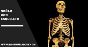 Significado de Soñar con esqueleto