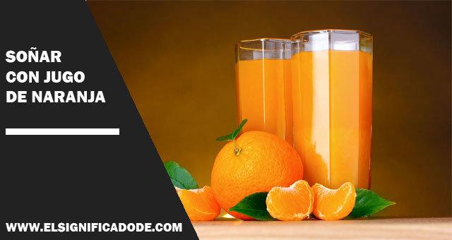 Soñar con jugo de naranja